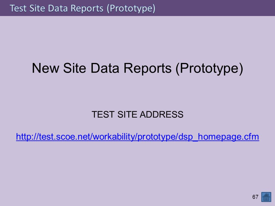 67 TEST SITE ADDRESS http://test.scoe.net/workability/prototype/dsp_homepage.cfm http://test.scoe.net/workability/prototype/dsp_homepage.cfm New Site