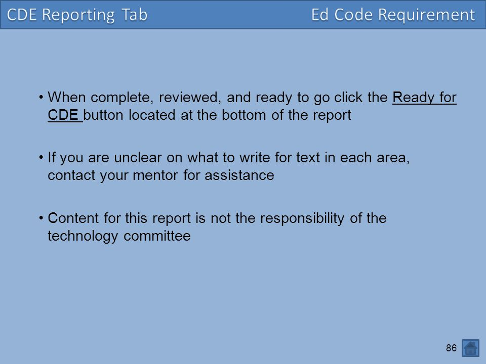 86 When complete, reviewed, and ready to go click the Ready for CDE button located at the bottom of the report If you are unclear on what to write for