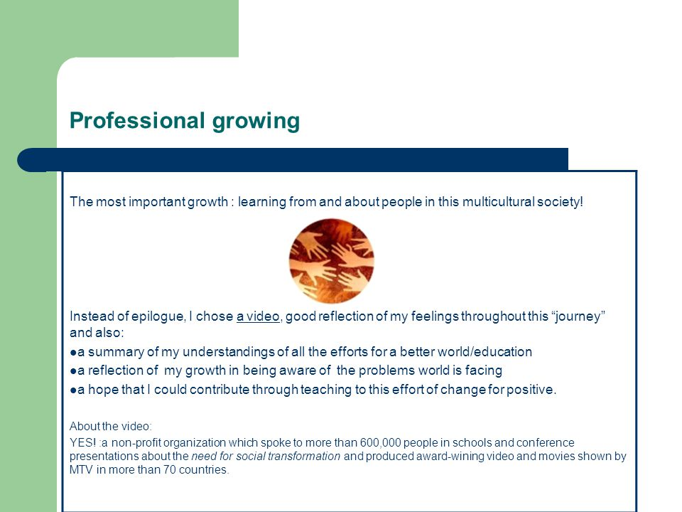 Professional growing The most important growth : learning from and about people in this multicultural society.