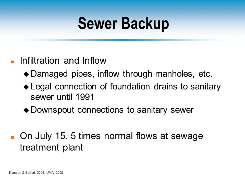 Sewer Backup n Infiltration and Inflow u Damaged pipes, inflow through manholes, etc.