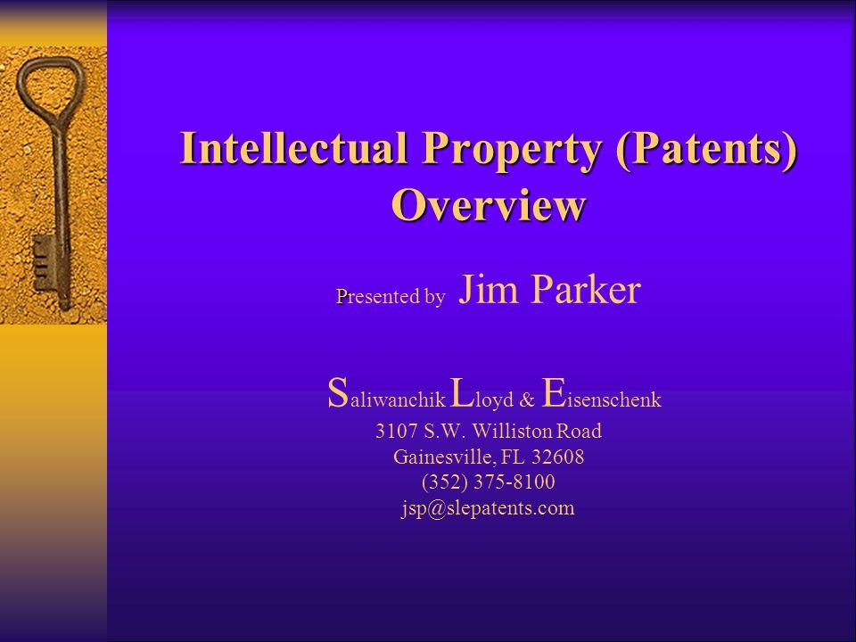 Intellectual Property (Patents) Overview P Intellectual Property (Patents) Overview Presented by Jim Parker S aliwanchik L loyd & E isenschenk 3107 S.