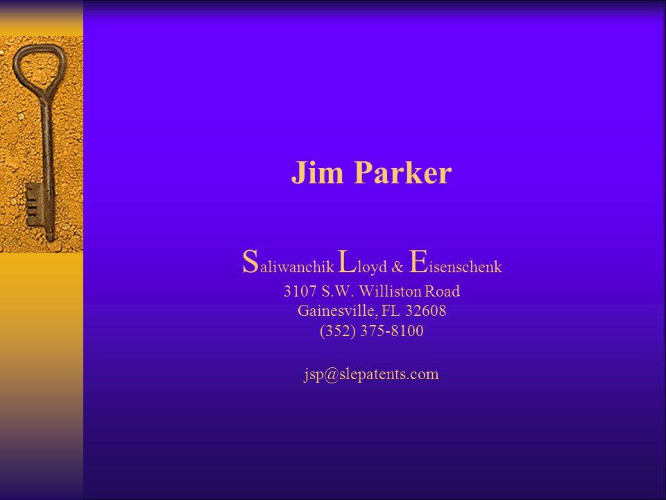 Jim Parker S aliwanchik L loyd & E isenschenk 3107 S.W. Williston Road Gainesville, FL 32608 (352) 375-8100 jsp@slepatents.com