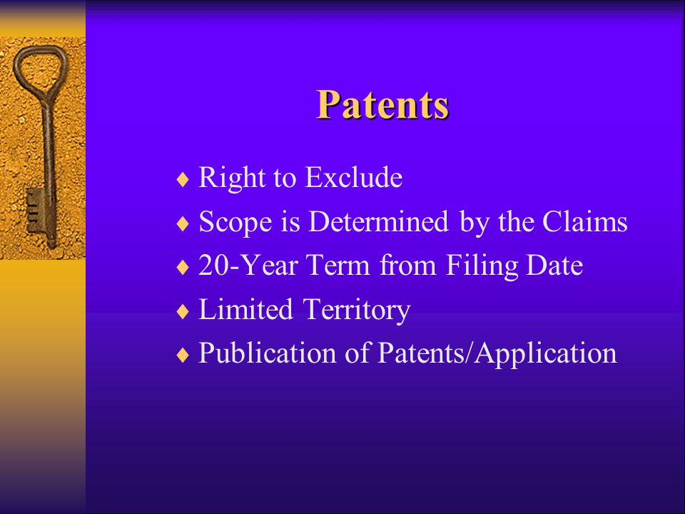 Patents  Right to Exclude  Scope is Determined by the Claims  20-Year Term from Filing Date  Limited Territory  Publication of Patents/Applicatio