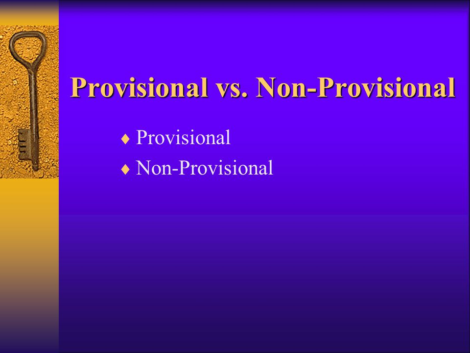 Provisional vs. Non-Provisional  Provisional  Non-Provisional