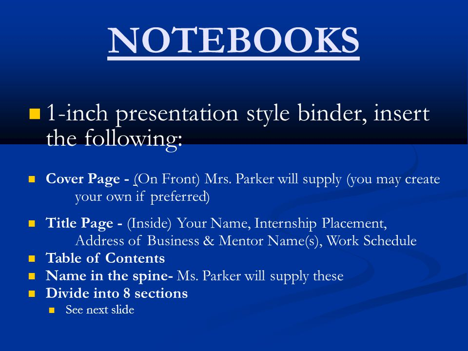 NOTEBOOKS 1-inch presentation style binder, insert the following: Cover Page - (On Front) Mrs. Parker will supply (you may create your own if preferre