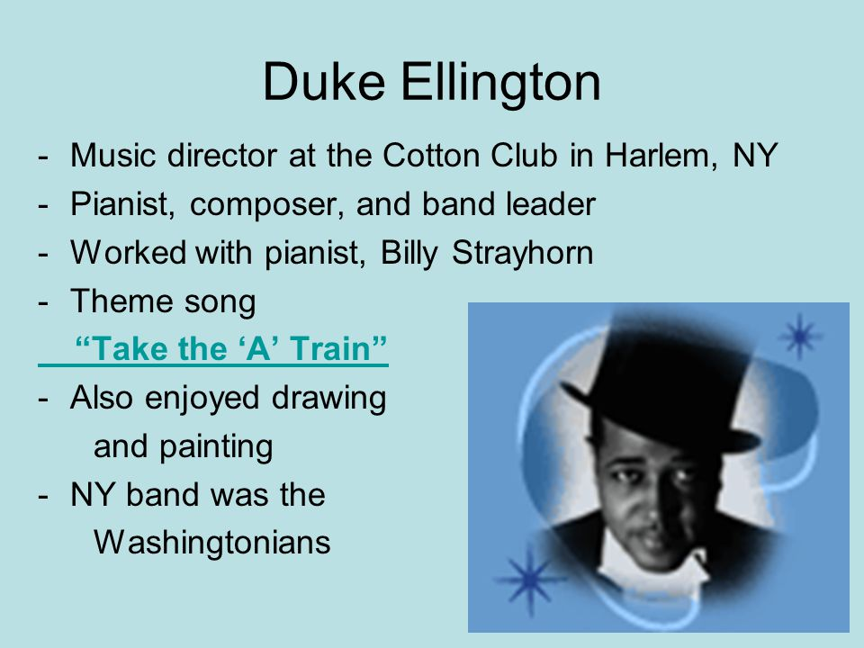 """-Music director at the Cotton Club in Harlem, NY -Pianist, composer, and band leader -Worked with pianist, Billy Strayhorn -Theme song """"Take the 'A' T"""