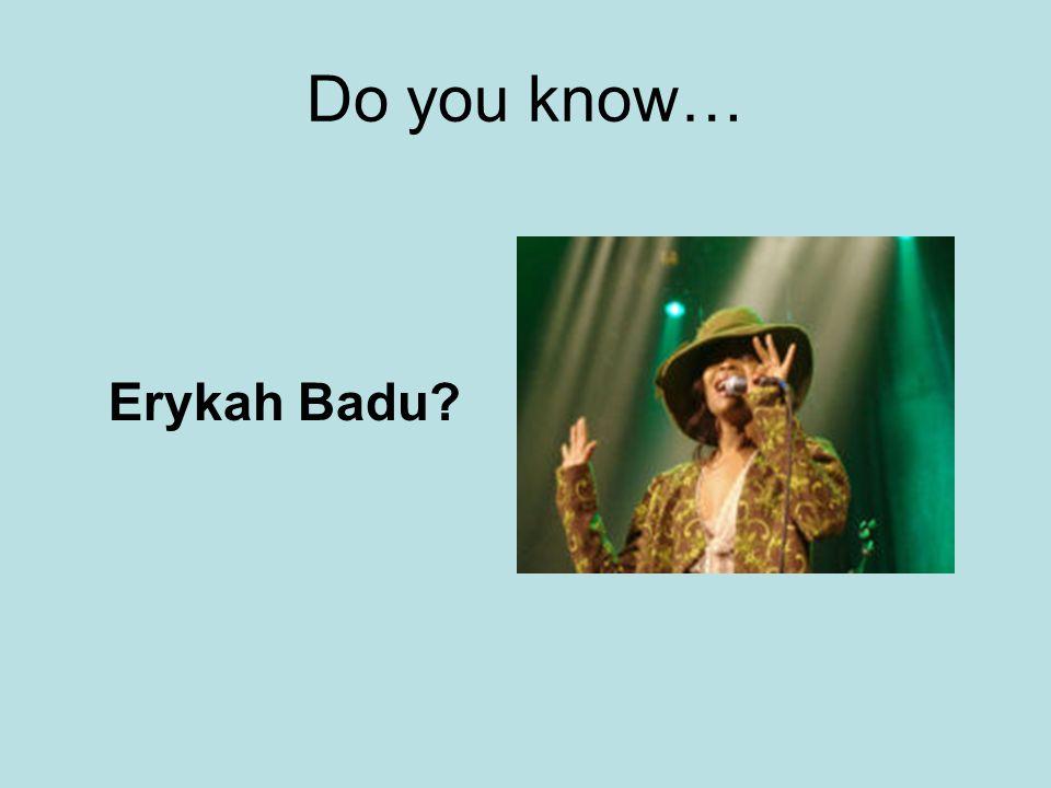 Do you know… Erykah Badu?