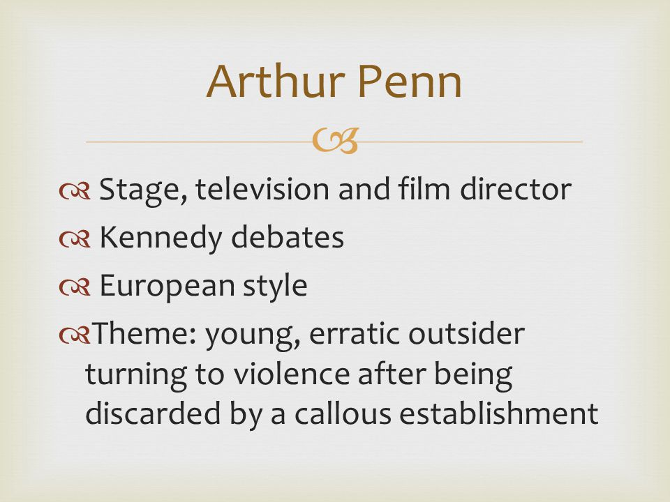   Stage, television and film director  Kennedy debates  European style  Theme: young, erratic outsider turning to violence after being discarded