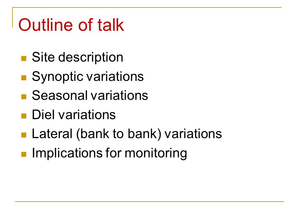 Outline of talk Site description Synoptic variations Seasonal variations Diel variations Lateral (bank to bank) variations Implications for monitoring