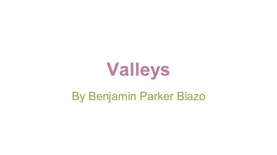 Valleys By Benjamin Parker Biazo