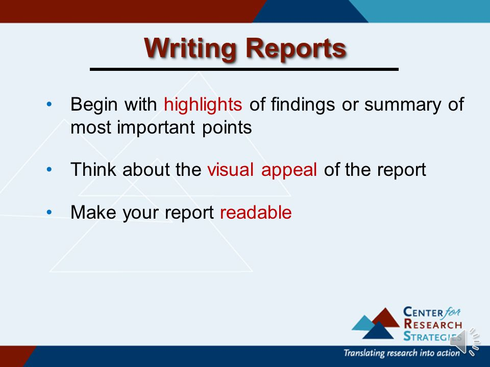 Audiences for Written Reports Technical Report- funders, program administrators, advisory committees, boards Popular Article- administrators and board