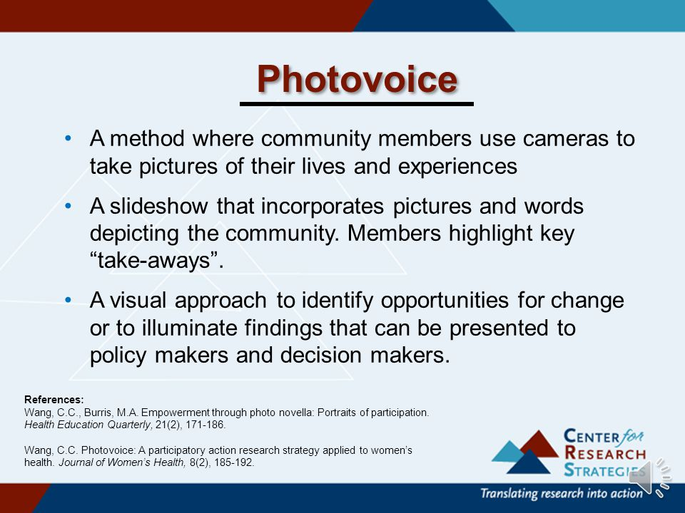 Visual Techniques Elicit emotion and give audiences a closer feel of local reality. Two examples: Photovoice Video