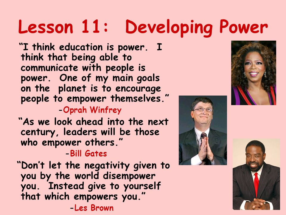 Lesson 11: Developing Power I think education is power.
