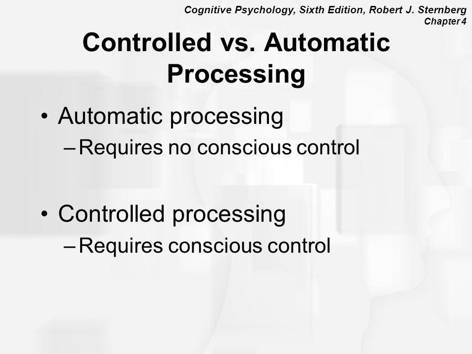 Cognitive Psychology, Sixth Edition, Robert J.Sternberg Chapter 4 Controlled vs.