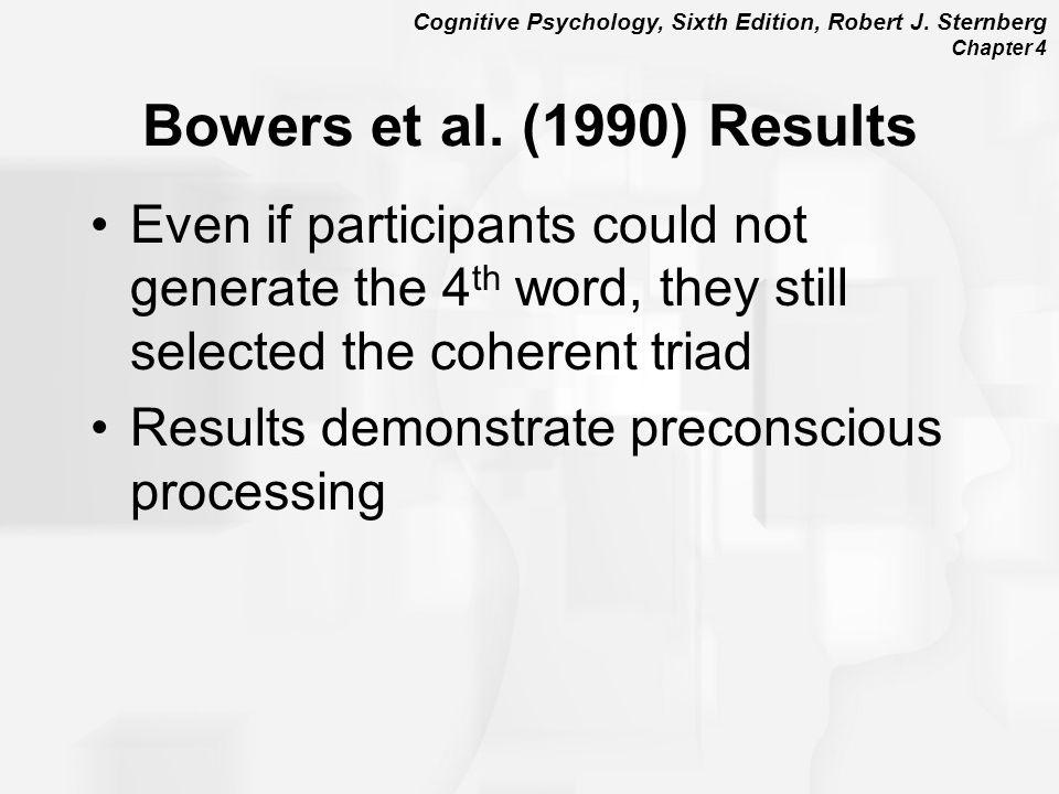 Cognitive Psychology, Sixth Edition, Robert J.Sternberg Chapter 4 Bowers et al.