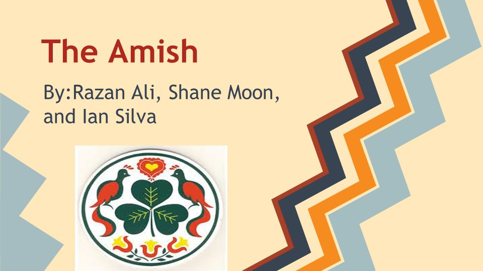 The Amish By:Razan Ali, Shane Moon, and Ian Silva