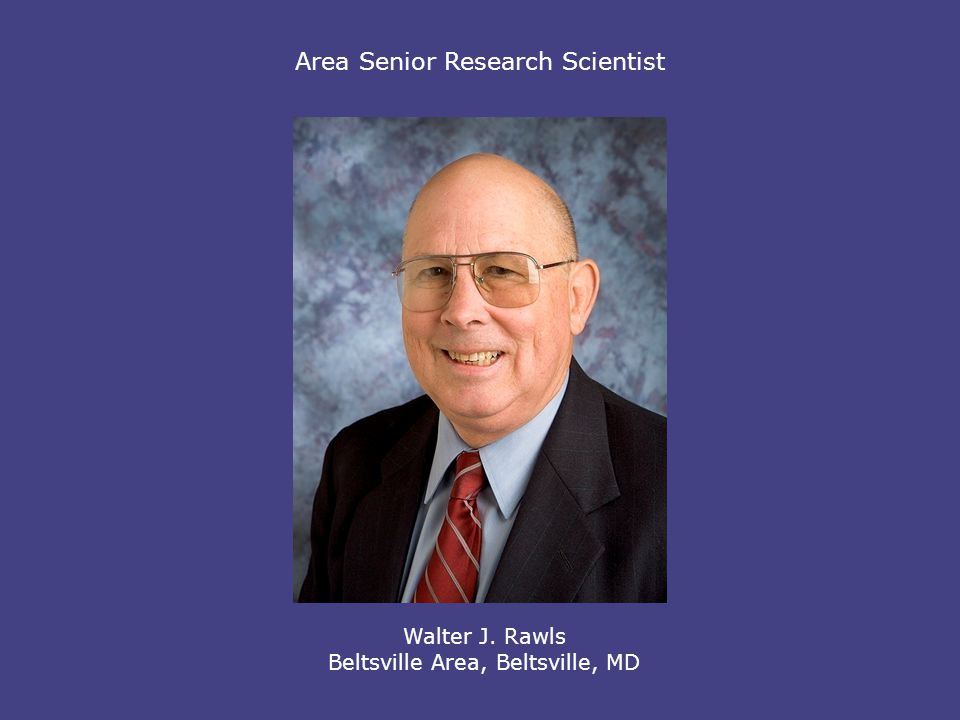 Area Senior Research Scientist Walter J. Rawls Beltsville Area, Beltsville, MD