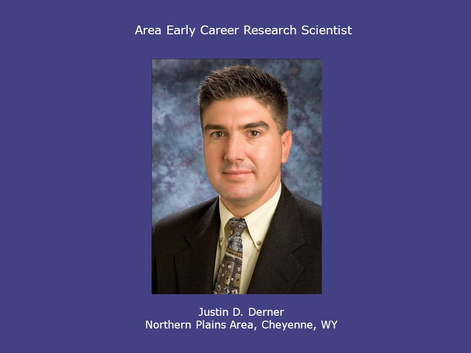 Area Early Career Research Scientist Justin D. Derner Northern Plains Area, Cheyenne, WY