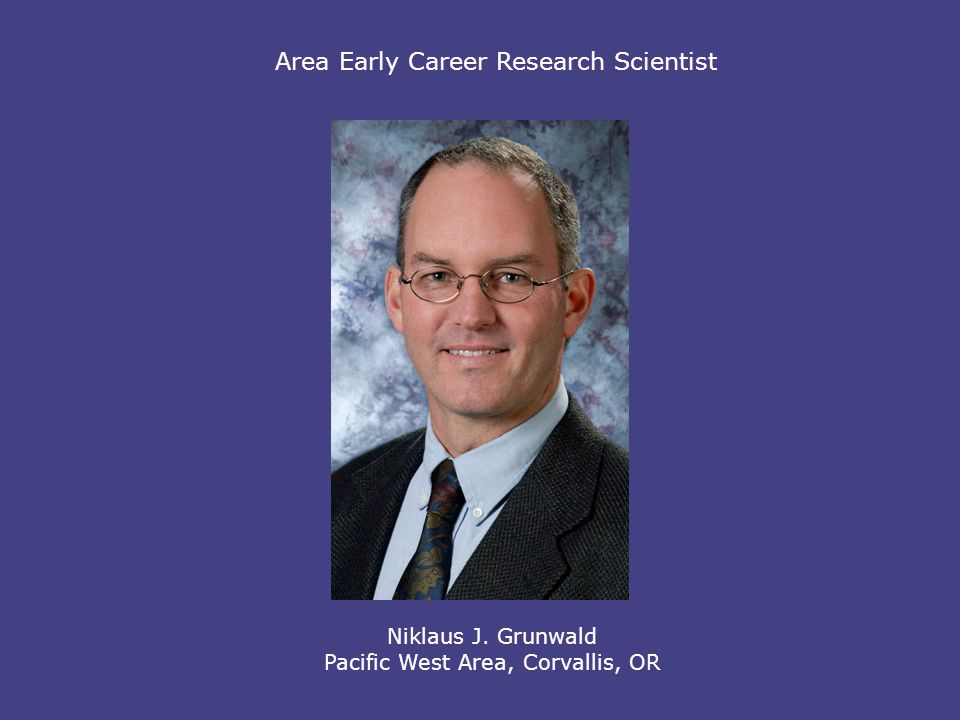 Area Early Career Research Scientist Niklaus J. Grunwald Pacific West Area, Corvallis, OR