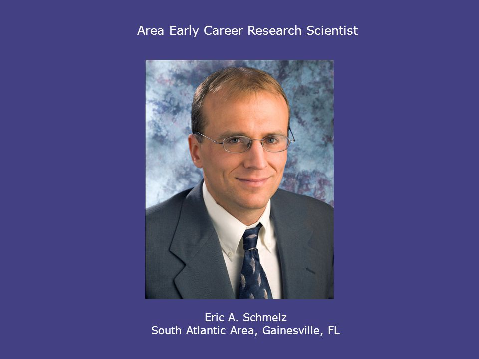 Area Early Career Research Scientist Eric A. Schmelz South Atlantic Area, Gainesville, FL