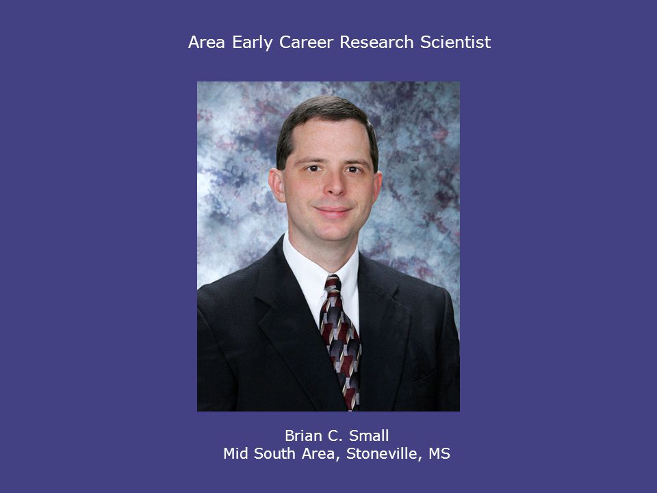 Area Early Career Research Scientist Brian C. Small Mid South Area, Stoneville, MS