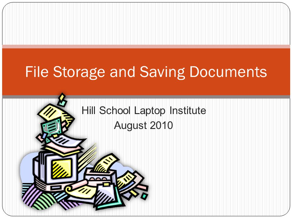 Hill School Laptop Institute August 2010 File Storage and Saving Documents