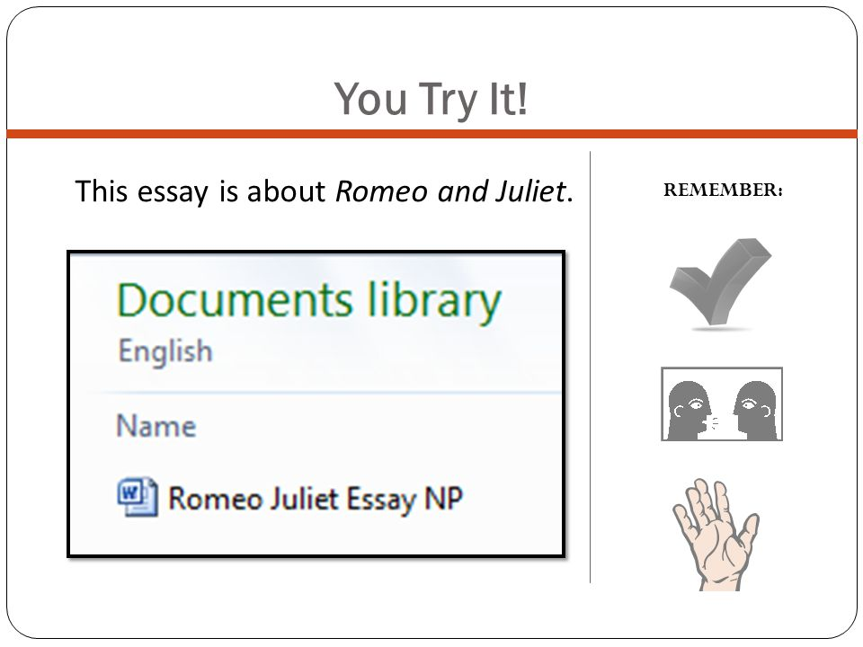 You Try It! This essay is about Romeo and Juliet. REMEMBER: