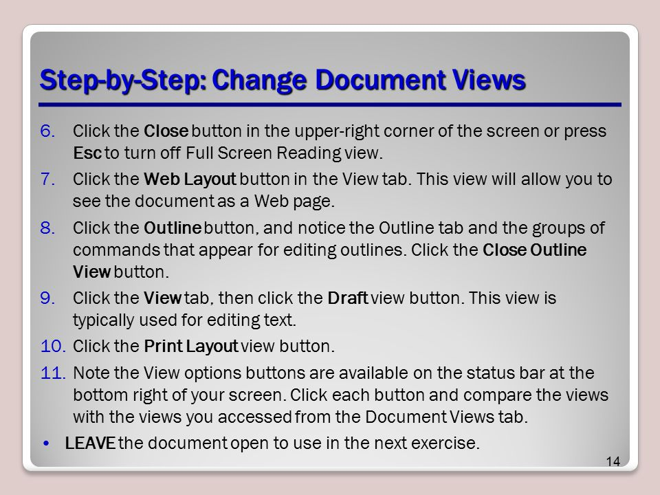 Step-by-Step: Change Document Views 6.Click the Close button in the upper-right corner of the screen or press Esc to turn off Full Screen Reading view.