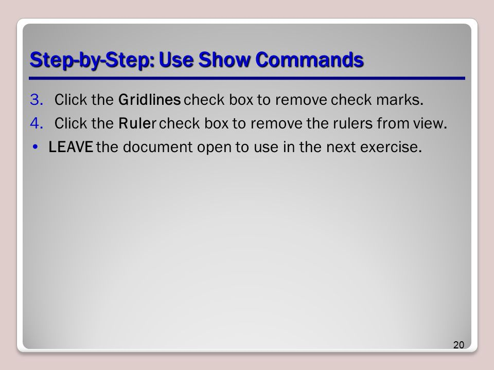 Step-by-Step: Use Show Commands 3.Click the Gridlines check box to remove check marks.