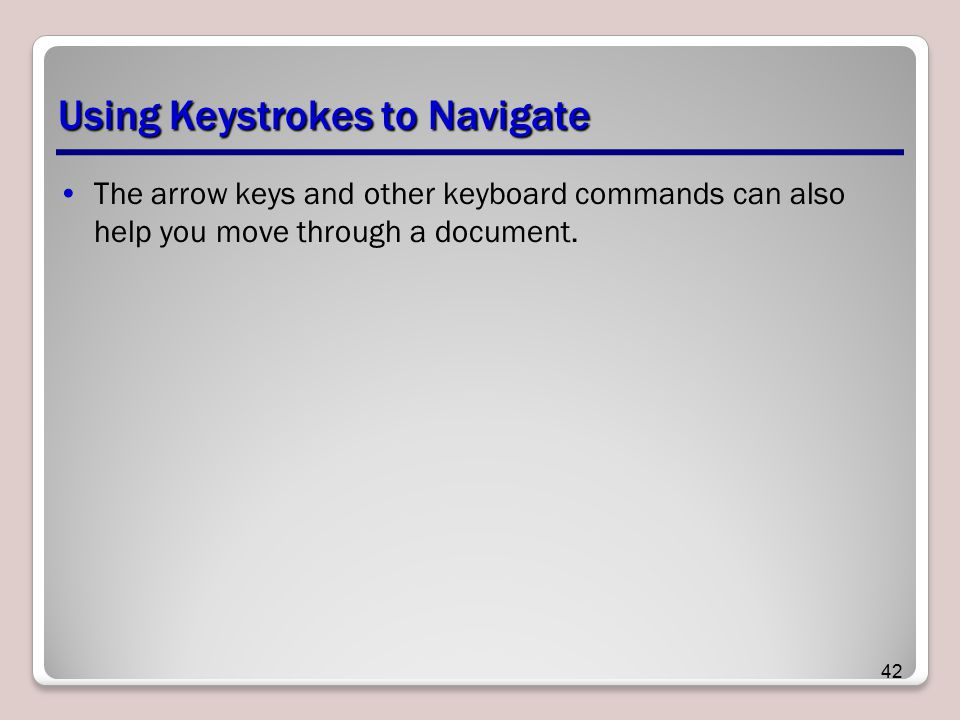 Using Keystrokes to Navigate The arrow keys and other keyboard commands can also help you move through a document.