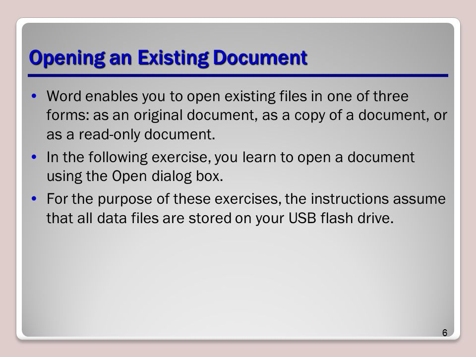 Opening an Existing Document Word enables you to open existing files in one of three forms: as an original document, as a copy of a document, or as a read-only document.