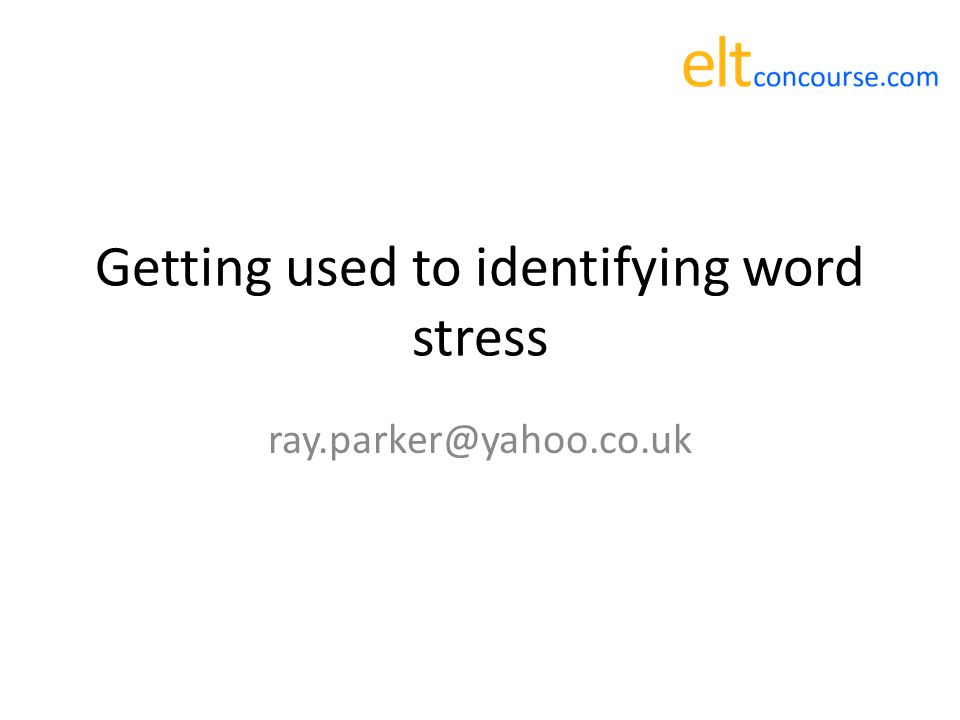 Getting used to identifying word stress 1.Which is the stressed one?  refuse (noun) the first