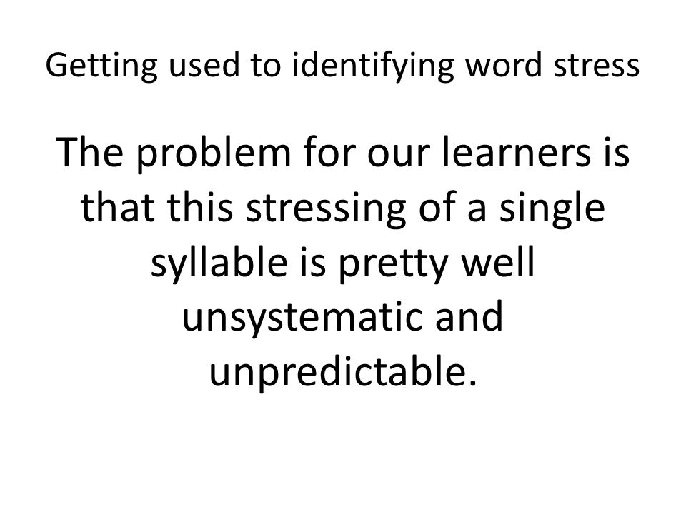 Getting used to identifying word stress 1.How many syllables? hospitable 4