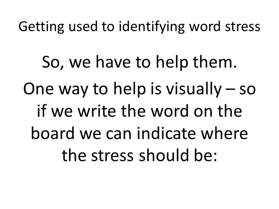 Getting used to identifying word stress 1.How many syllables? giraffe