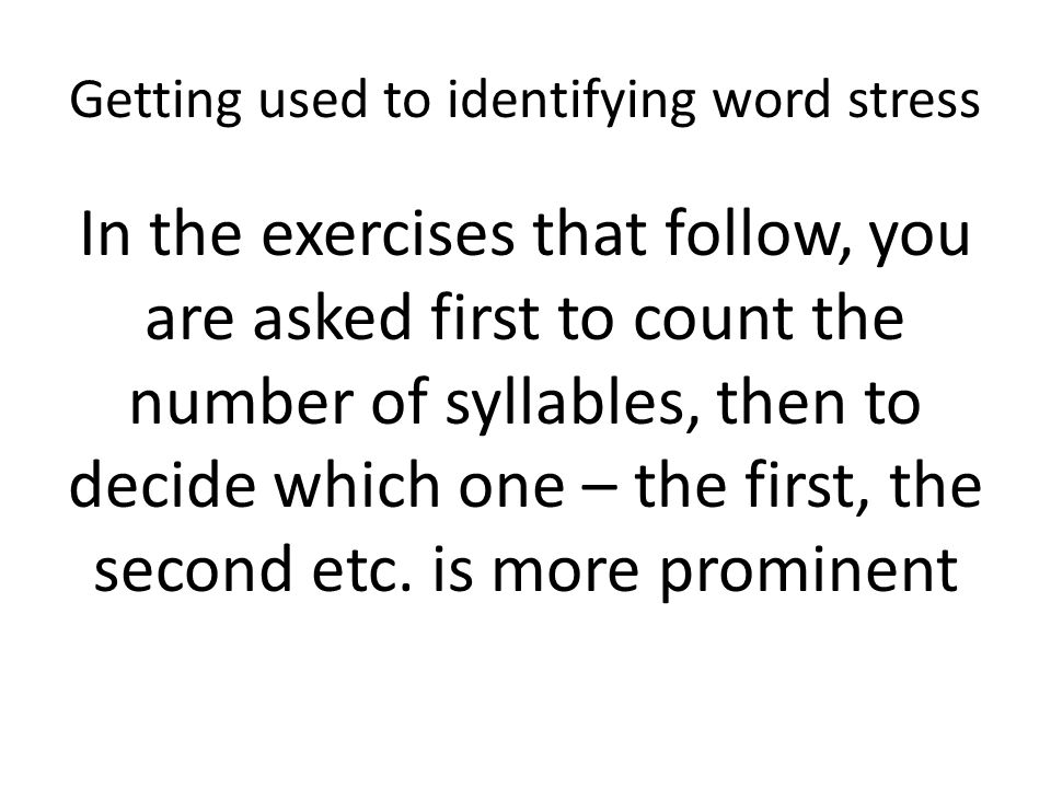 Getting used to identifying word stress 1.Which is the stressed one?  corporate the first