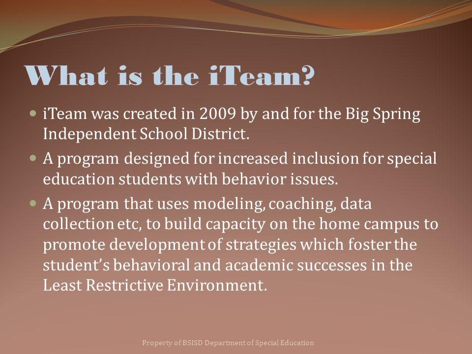 What is the iTeam. iTeam was created in 2009 by and for the Big Spring Independent School District.