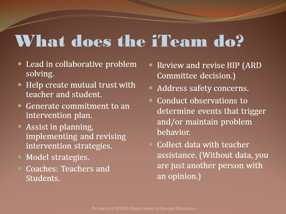 What the iTeam is NOT Property of BSISD Department of Special Education iTeam is not meant to replace the general ed.