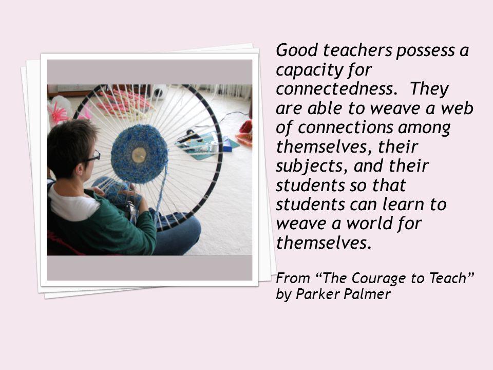 Good teachers possess a capacity for connectedness.