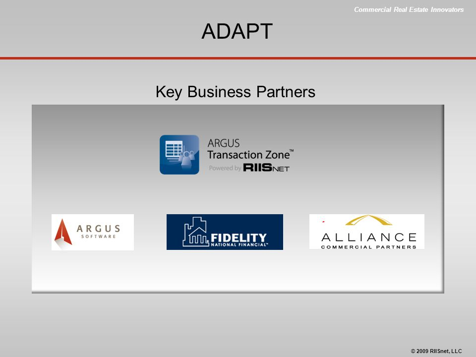 Commercial Real Estate Innovators © 2009 RIISnet, LLC ADAPT Key Business Partners