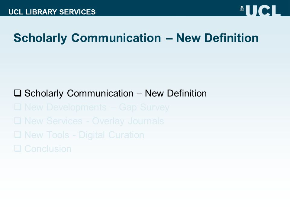 UCL LIBRARY SERVICES Scholarly Communication - what do we mean.