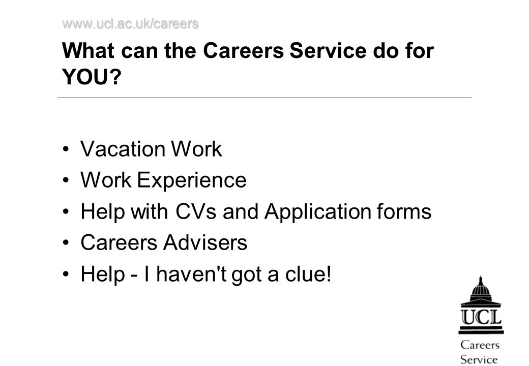 www.ucl.ac.uk/careers What can the Careers Service do for YOU.