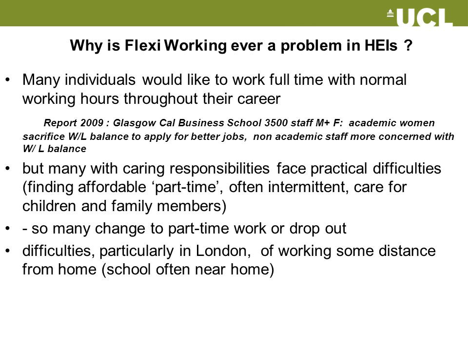 Why is Flexi Working ever a problem in HEIs ? Many individuals would like to work full time with normal working hours throughout their career Report 2