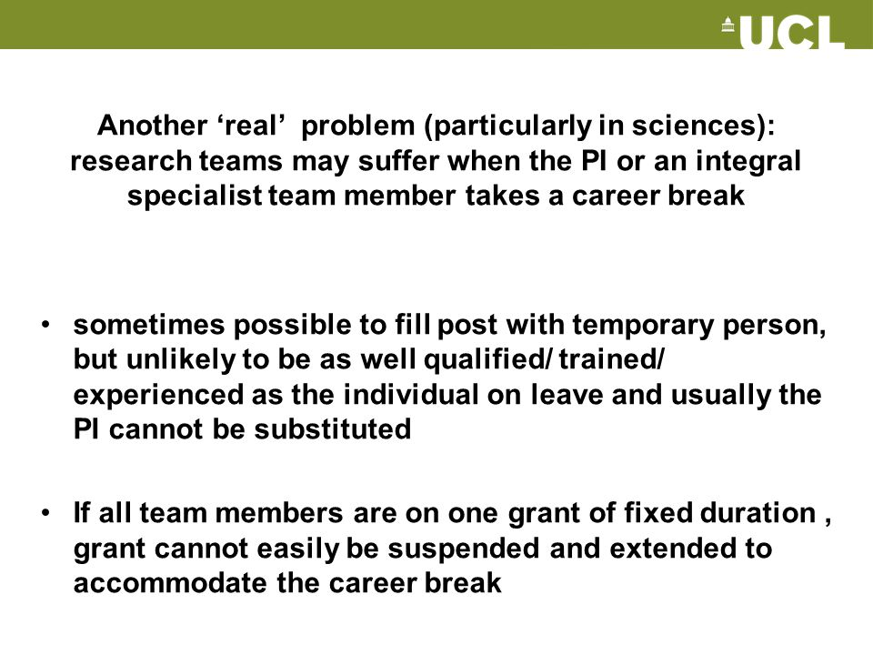 Another 'real' problem (particularly in sciences): research teams may suffer when the PI or an integral specialist team member takes a career break so