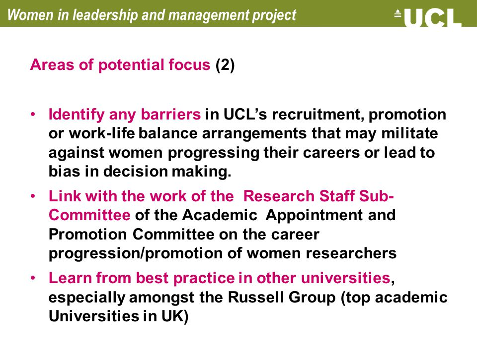 Women in leadership and management project Areas of potential focus (2) Identify any barriers in UCL's recruitment, promotion or work-life balance arr