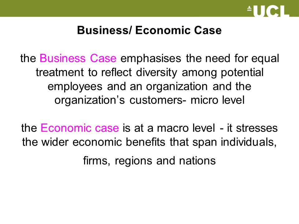 Business/ Economic Case the Business Case emphasises the need for equal treatment to reflect diversity among potential employees and an organization a