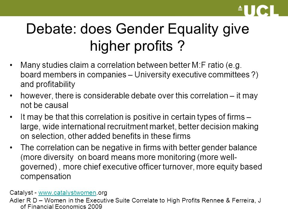 Debate: does Gender Equality give higher profits ? Many studies claim a correlation between better M:F ratio (e.g. board members in companies – Univer
