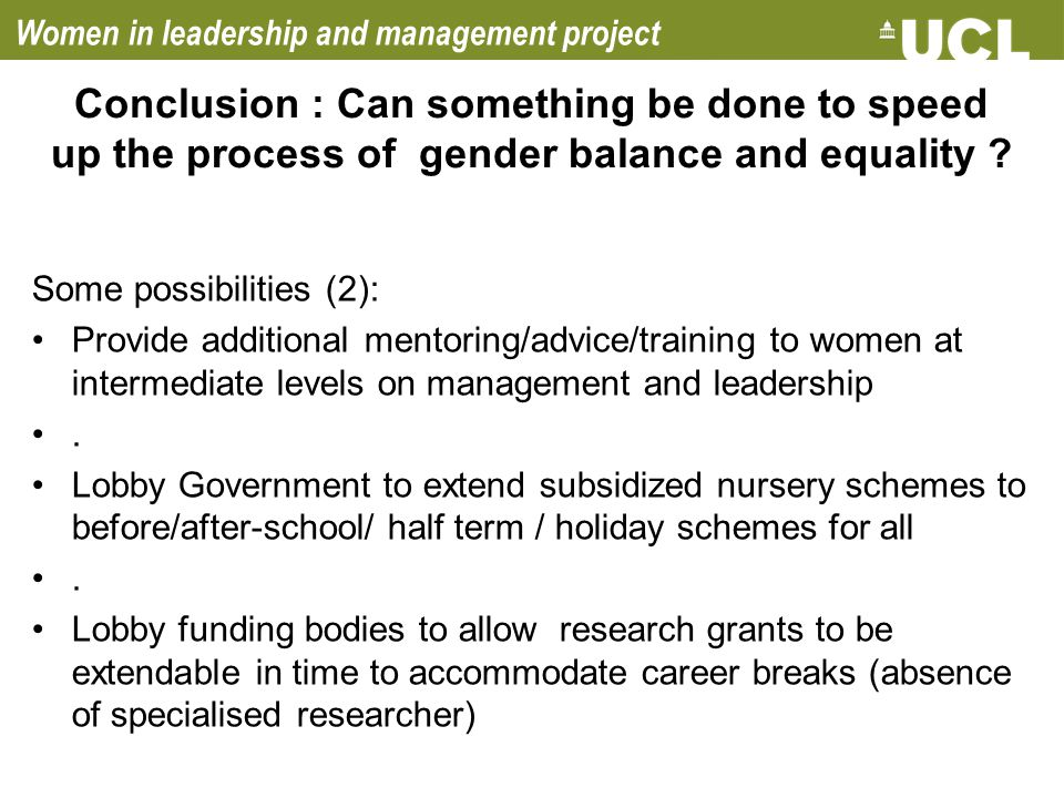 Women in leadership and management project Conclusion : Can something be done to speed up the process of gender balance and equality ? Some possibilit