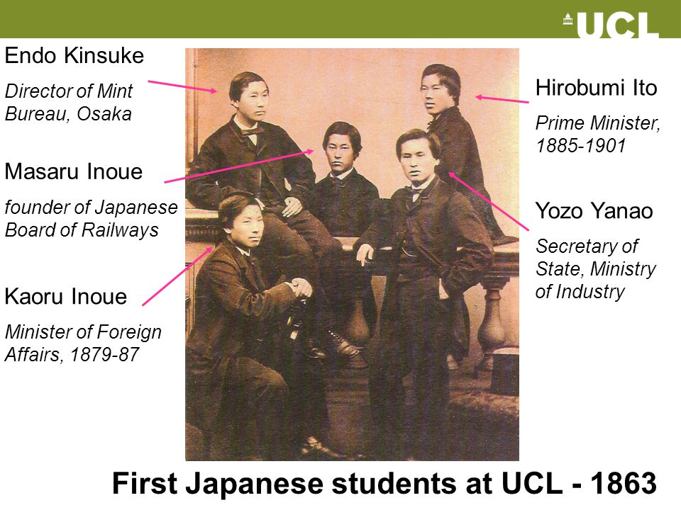 First Japanese students at UCL - 1863 Endo Kinsuke Director of Mint Bureau, Osaka Masaru Inoue founder of Japanese Board of Railways Kaoru Inoue Minis