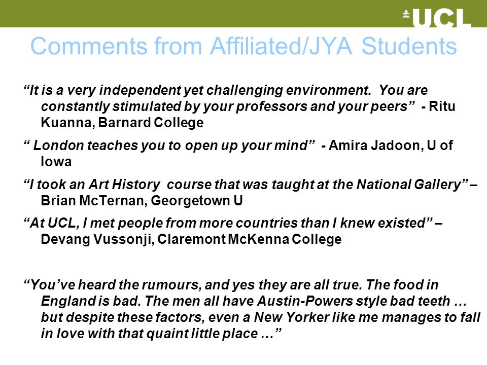 "Comments from Affiliated/JYA Students ""It is a very independent yet challenging environment. You are constantly stimulated by your professors and your"
