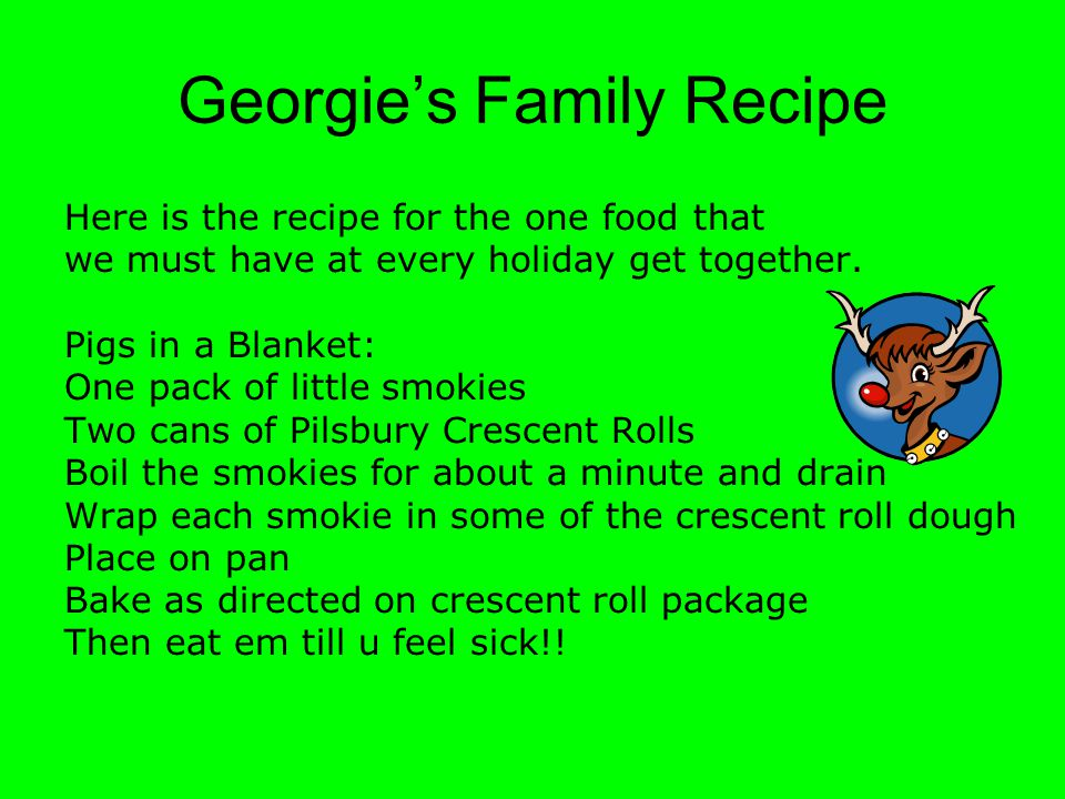 Georgie's Family Recipe Here is the recipe for the one food that we must have at every holiday get together.
